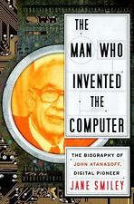 The Man Who Invented the Computer: The Biography of John Atanasoff, Digital Pion