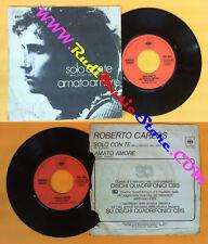 LP 45 7'' ROBERTO CARLOS Solo con te Amato amore 1973 italy CBS no cd mc vhs