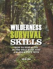Wilderness Survival Skills: How to Survive in the Wild with just a Blade and You