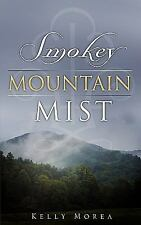 Smokey Mountain Mist by Kelly Morea (2009, Paperback)