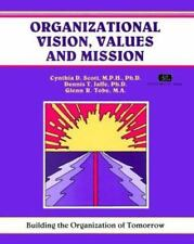 Organizational Vision, Values, and Mission: Building the Organization of Tomorro