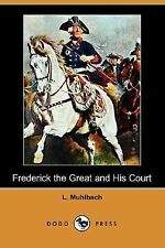 Frederick the Great and His Court by L. Muhlbach (2007, Paperback)