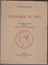 C1 BRILLAT SAVARIN - PHYSIOLOGIE DU GOUT Edition Gustace Adam 1948 LLUSTRE
