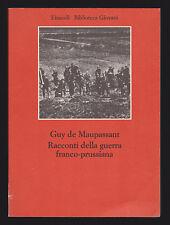 RACCONTI DELLA GUERRA FRANCO PRUSSIANA - GUY DE MAUPASSANT - EINAUDI 1975 [NC3]