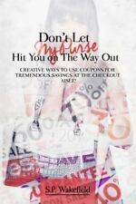 Don't Let My Purse Hit You on the Way Out : Creative Ways to Use Coupons for...
