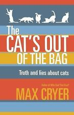 The Cat's Out of the Bag : Truth and Lies about Cats by Max Cryer (2015,...