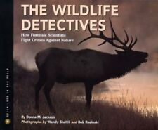 The Wildlife Detectives: How Forensic Scientists Fight Crimes Against Nature by