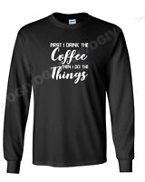 Long Sleeve Men's First I Drink Coffee Then I Do The Things T Shirt Funny Tee