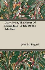 Daisy Swain, the Flower of Shenandoah - a Tale of the Rebellion by John M....