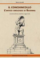 Il Conchincollo, l'antico orologio di Ravenna, di Mario Arnaldi,  2019 - ER