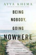 Being Nobody, Going Nowhere : Meditations on the Buddhist Path by Ayya Khema...