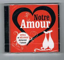 NOTRE AMOUR - OPÉRA & MÉLODIES DÉCLARENT L'AMOUR - CD 21 TITRES 2012 - NEUF NEW