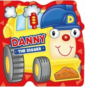 DANNY THE DIGGER - BOARD BOOK - toddler, boy, girl - great quality - BRAND NEW
