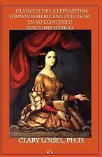 Clsicos de La Literatura Hispanoamericana Colonial En Su Contexto Sociohistrico