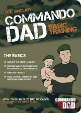 Commando Dad: Basic Training:How to be an Elite Dad or Carer. From Birth to...