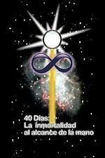 40 Dias la Inmortalidad al Alcance de la Mano by Juan Martin Gonzalez (2011,...