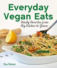 Everyday Vegan Eats: Family Favorites from My Kitchen to Yours, Dever, Zsu