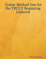 Guitar Method One for the TRULY Beginning Guitarist by Thompson, Robert