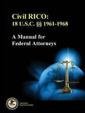 Civil Rico : 18 U. S. C. 1961-1968 (a Manual for Federal Attorneys) by United...