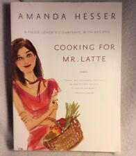 Cooking for Mr. Latte : A Food Lover's Courtship, with Recipes by Amanda Hesser