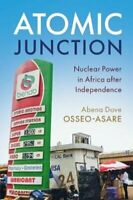 Atomic Junction Nuclear Power in Africa after Independence 9781108457378