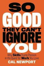 so Good They Can't Ignore You Cal Newport Grand Central Hardback 9781455509126