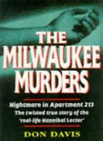 The Milwaukee Murders: Nightmare in Apartment 213 - The True Story By Don Davis