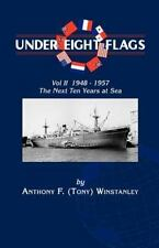 Under Eight Flags Volume II : 1948-1957 - The Next Ten Years at Sea: By Antho...