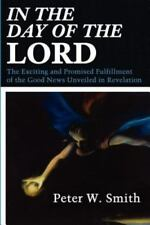 In the Day of the Lord: The Exciting and Promised Fulfillment of the Good News U