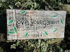 Fair Trade Hand Carved Made Wooden Love Your Garden Shabby Wall Art Plaque