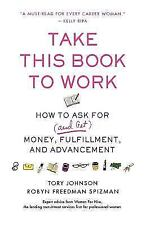 Take This Book to Work: How to Ask for (and Get) Money, Fulfillment, and Advance