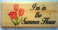 I'm In The Summer House Plaque / Sign -Nanny Tulips Garden Shed Wine Relax 433