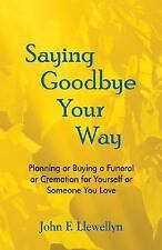 Saying Goodbye Your Way: Planning or Buying a Funeral or Cremation for-ExLibrary