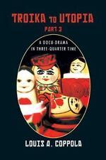 Troika to Utopia Part 3 : A Docu-Drama in Three-Quarter Time by Louis A....