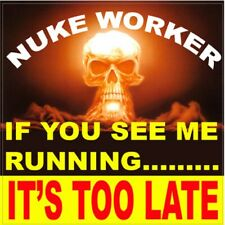Nuke worker, if you see me running, it's too late, N-41