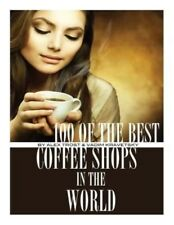 100 of the Best Coffee Shops in the World by Alex Trost (English) Paperback Book