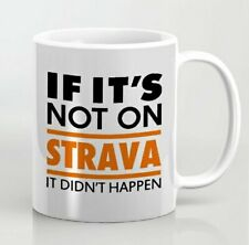 If its not on Strava it didnt happen cycling cyclist tea coffee mug badge patch