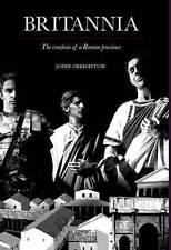 Britannia: The Creation of a Roman Province, Creighton, John, Used; Very Good Bo