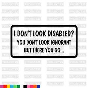 I DON'T LOOK DISABLED Novelty Rude Joke Cool Funny Car Decal Vinyl Sticker 003