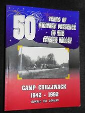 50 Years Military Presence in the Fraser Valley Camp Chilliwack, 1942-92, CANADA