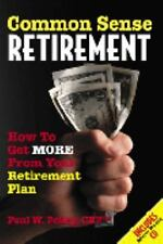 Common Sense Retirement: How to Get More from Your Retirement Plan