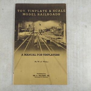Toy, Tinplate & Scale Model Railroads A Manual for Tinplaters 1958 Walthers