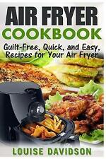 NEW Air Fryer Cookbook: Guilt-Free, Quick, and Easy, Recipes for Your Air Fryer