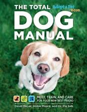 Total Dog Manual (Adopt-A-Pet.Com): Meet, Train and Care for Your New Best Frien
