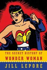The Secret History of Wonder Woman by Jill Lepore (2014, Hardcover) DC Book NEW