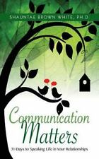 Communication Matters : 31 Days to Speaking LIfe in Your Relationships: By Br...