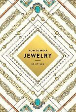 How to Wear Jewelry : 55 Styles by Abrams (2016, Paperback)
