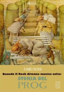 Quando il Rock Divenne Musica Colta: Storia del Prog - [Chinaski Edizioni]