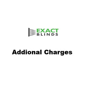 EXACT BLINDS ADDITIONAL CHARGES