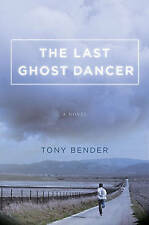 NEW The Last Ghost Dancer: A Novel by Tony Bender
